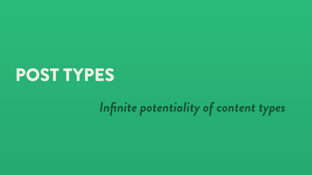 POST TYPES Infinite potentiality of content types