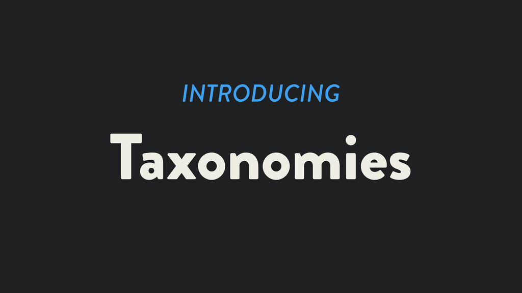 INTRODUCING Taxonomies