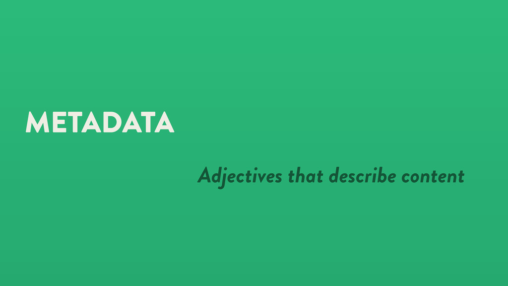 METADATA Adjectives that describe content