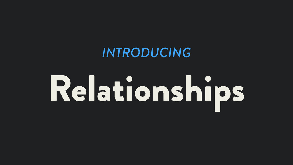 INTRODUCING Relationships