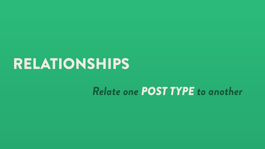 RELATIONSHIPS Relate one POST TYPE to another