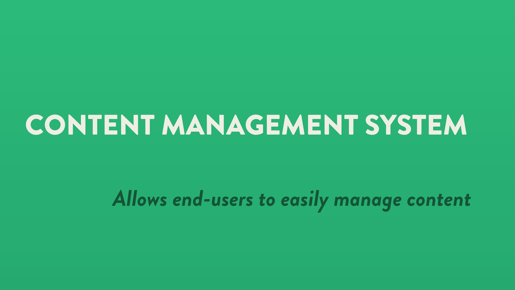 CONTENT MANAGEMENT SYSTEM Allows end-users to e...