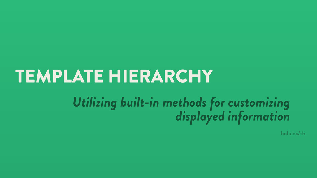 TEMPLATE HIERARCHY Utilizing built-in methods f...