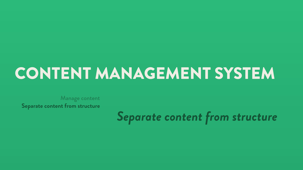 CONTENT MANAGEMENT SYSTEM Separate content from...