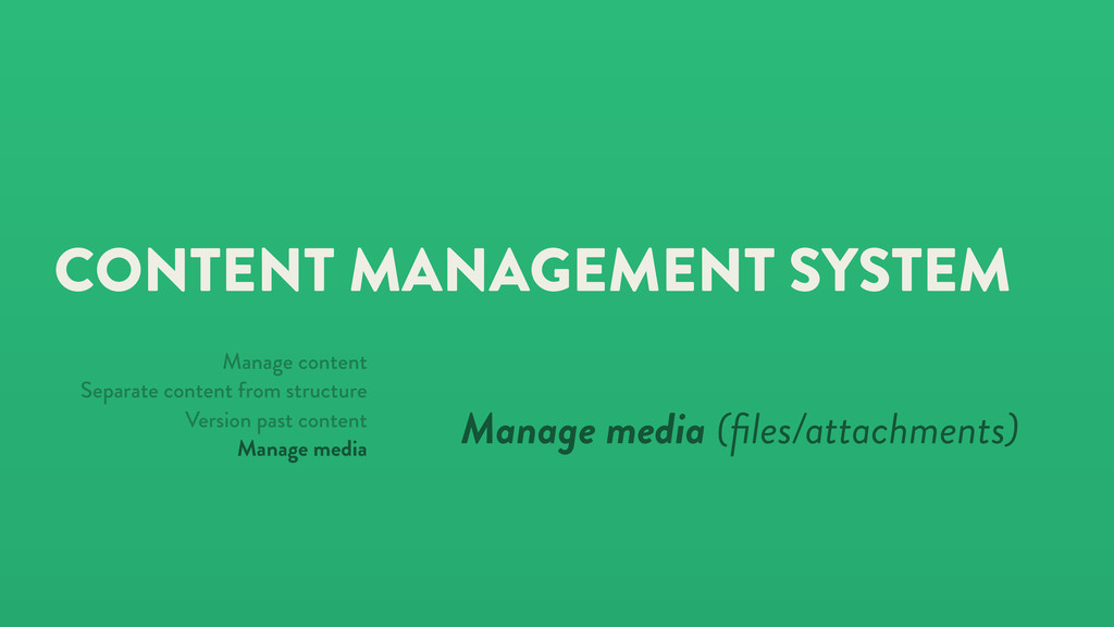 CONTENT MANAGEMENT SYSTEM Manage media (files/at...