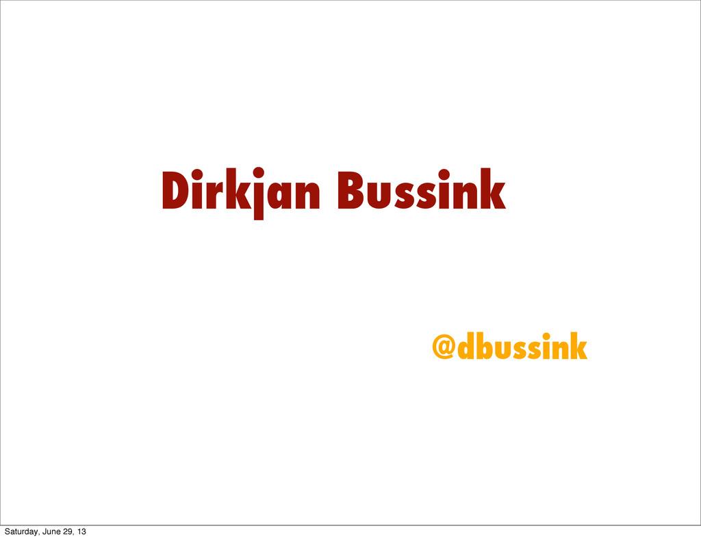 Dirkjan Bussink @dbussink Saturday, June 29, 13