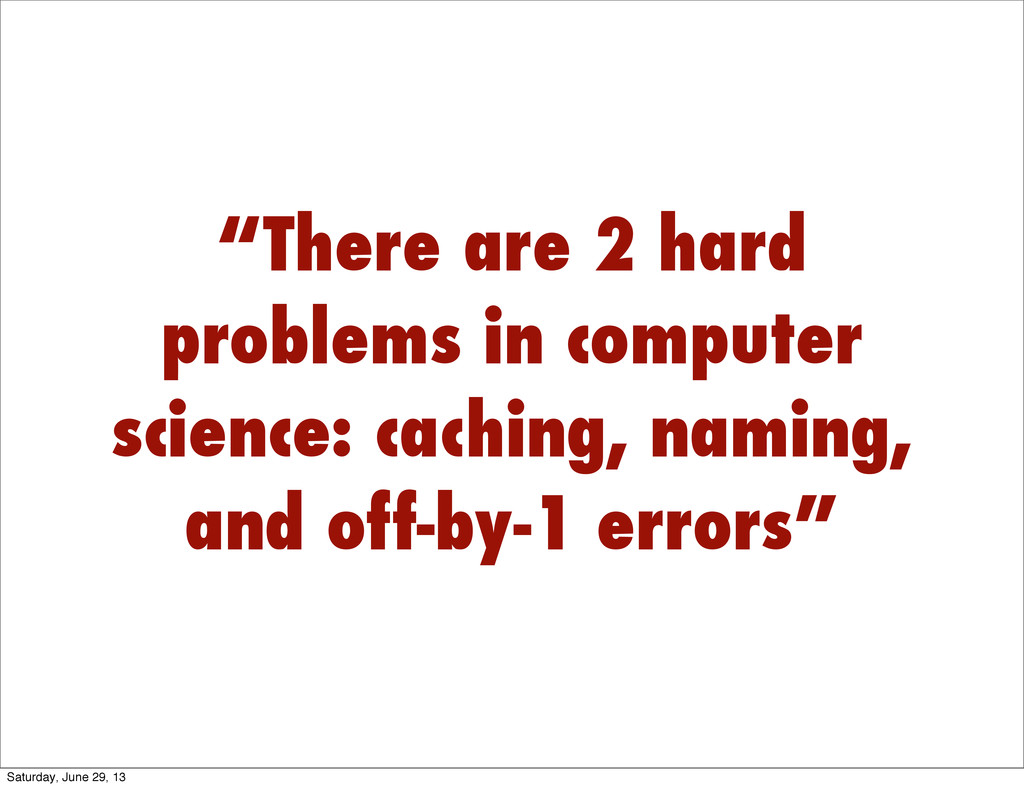 """""""There are 2 hard problems in computer science:..."""