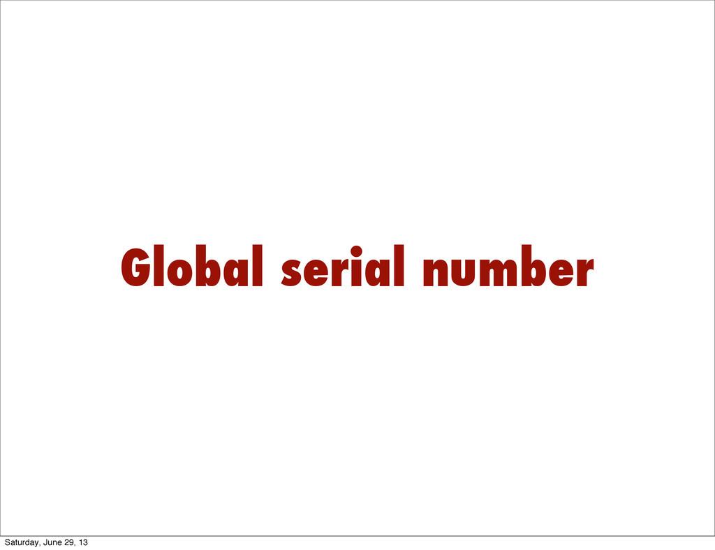 Global serial number Saturday, June 29, 13