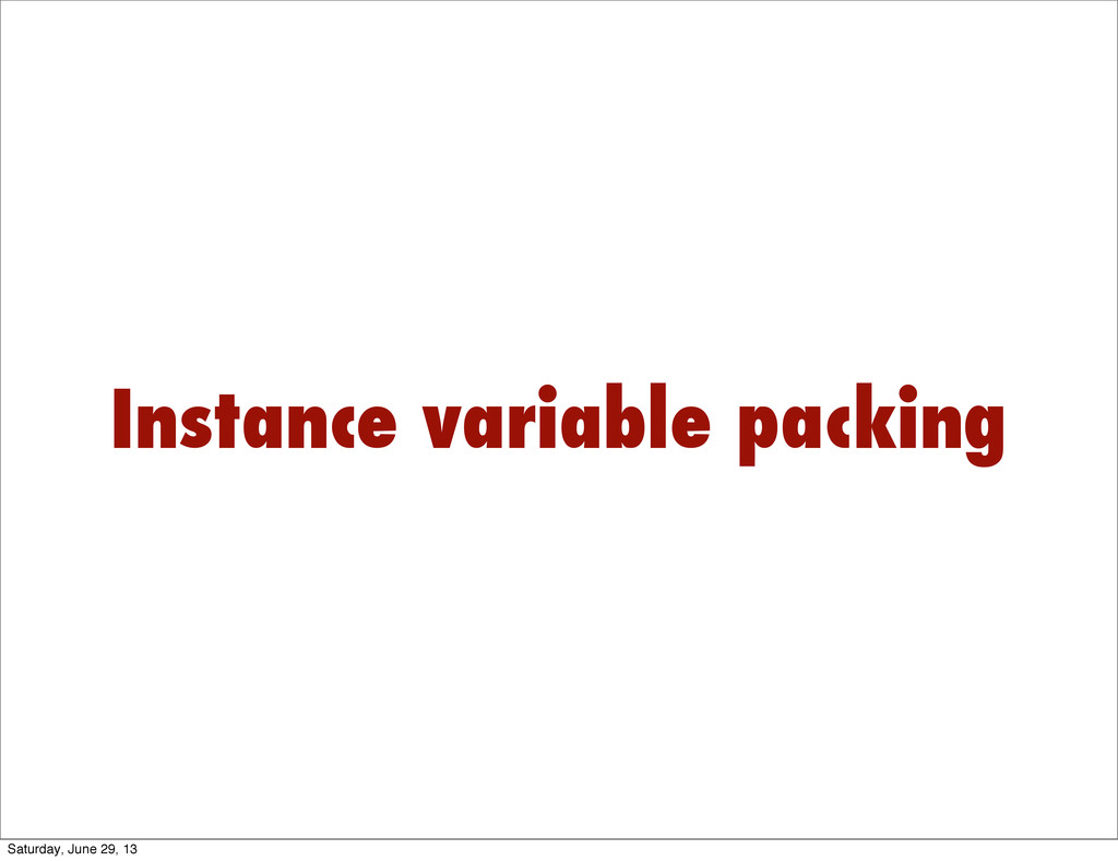 Instance variable packing Saturday, June 29, 13