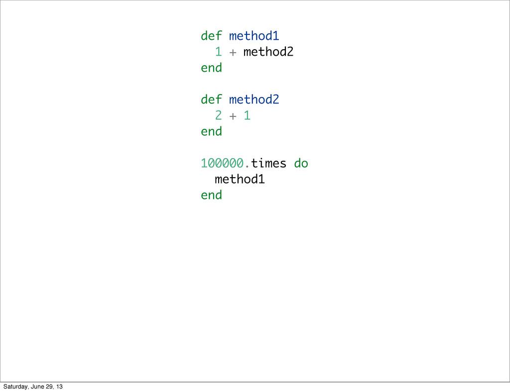 def method1 1 + method2 end def method2 2 + 1 e...
