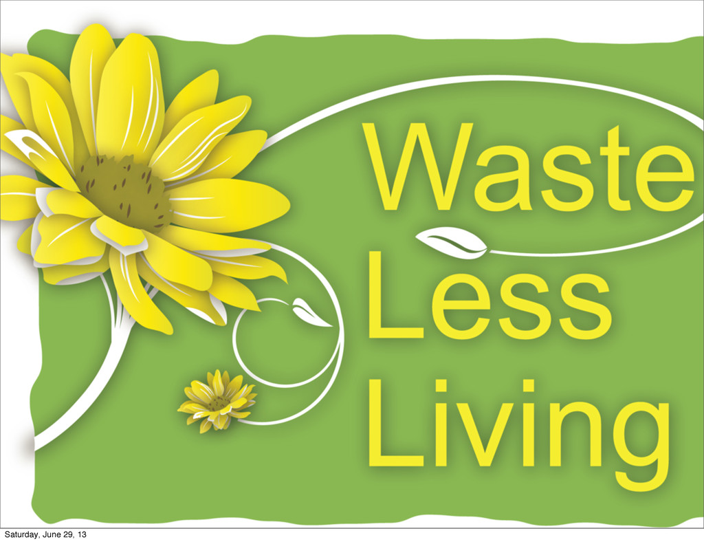 Creating less garbage Saturday, June 29, 13