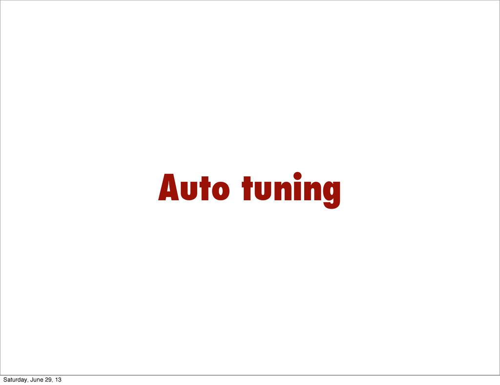 Auto tuning Saturday, June 29, 13