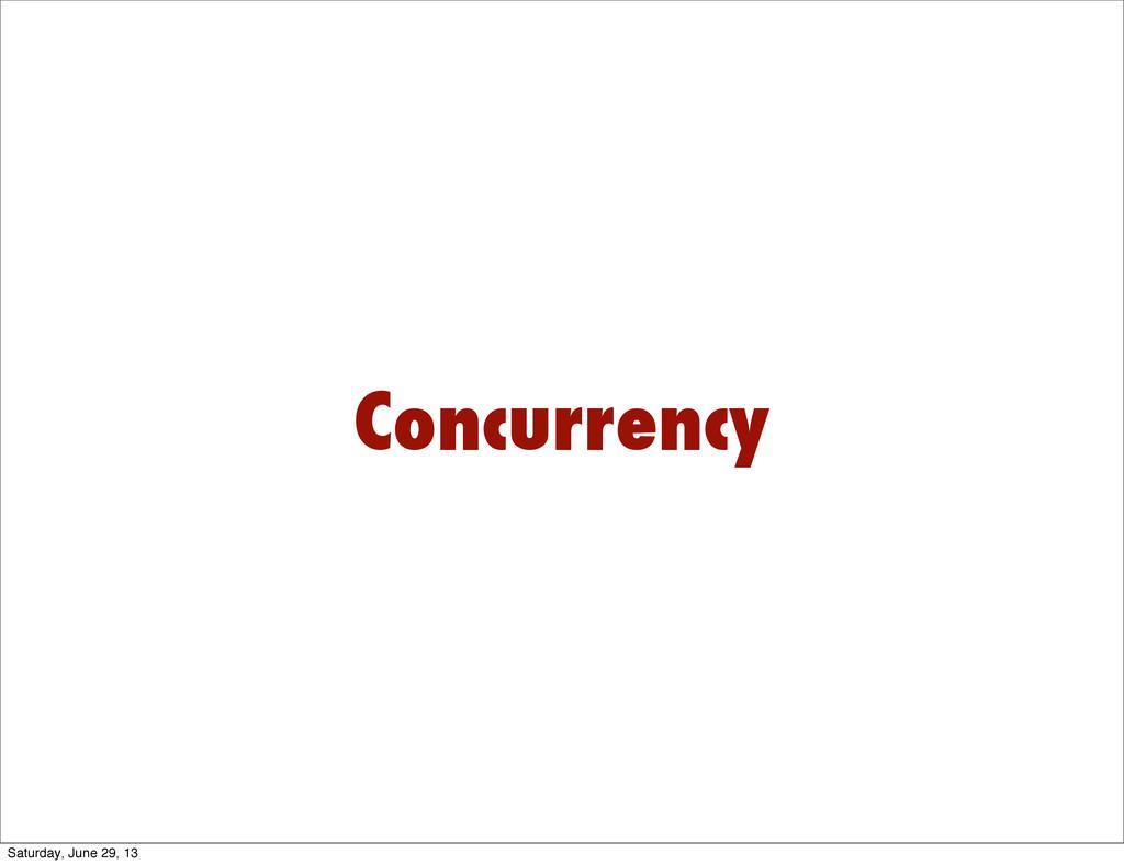 Concurrency Saturday, June 29, 13