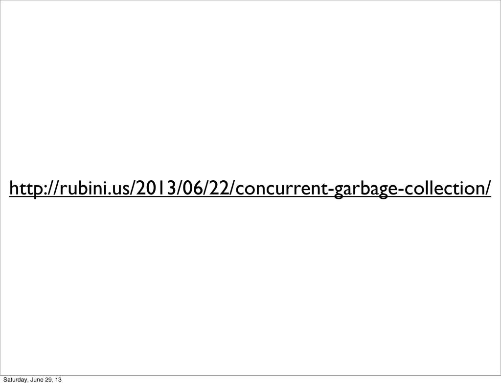 http://rubini.us/2013/06/22/concurrent-garbage-...