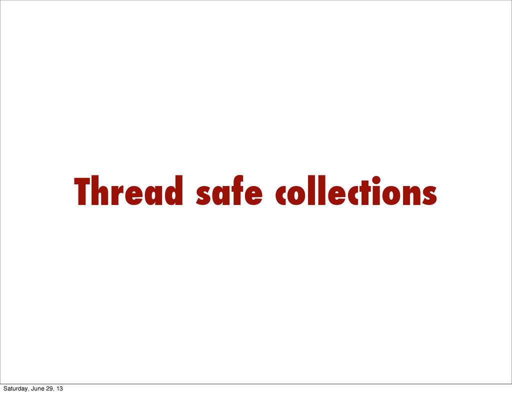 Thread safe collections Saturday, June 29, 13