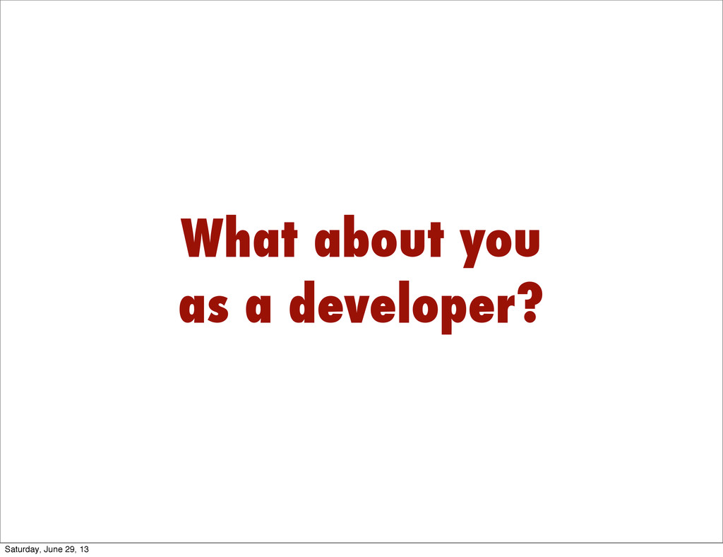 What about you as a developer? Saturday, June 2...