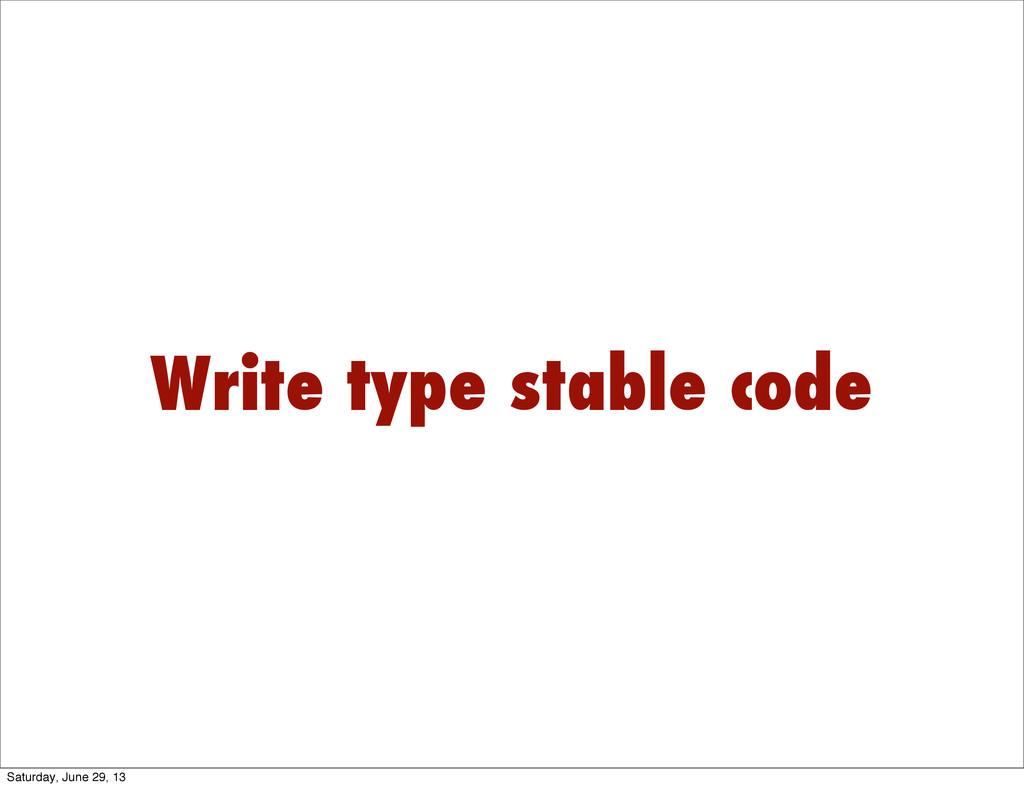 Write type stable code Saturday, June 29, 13