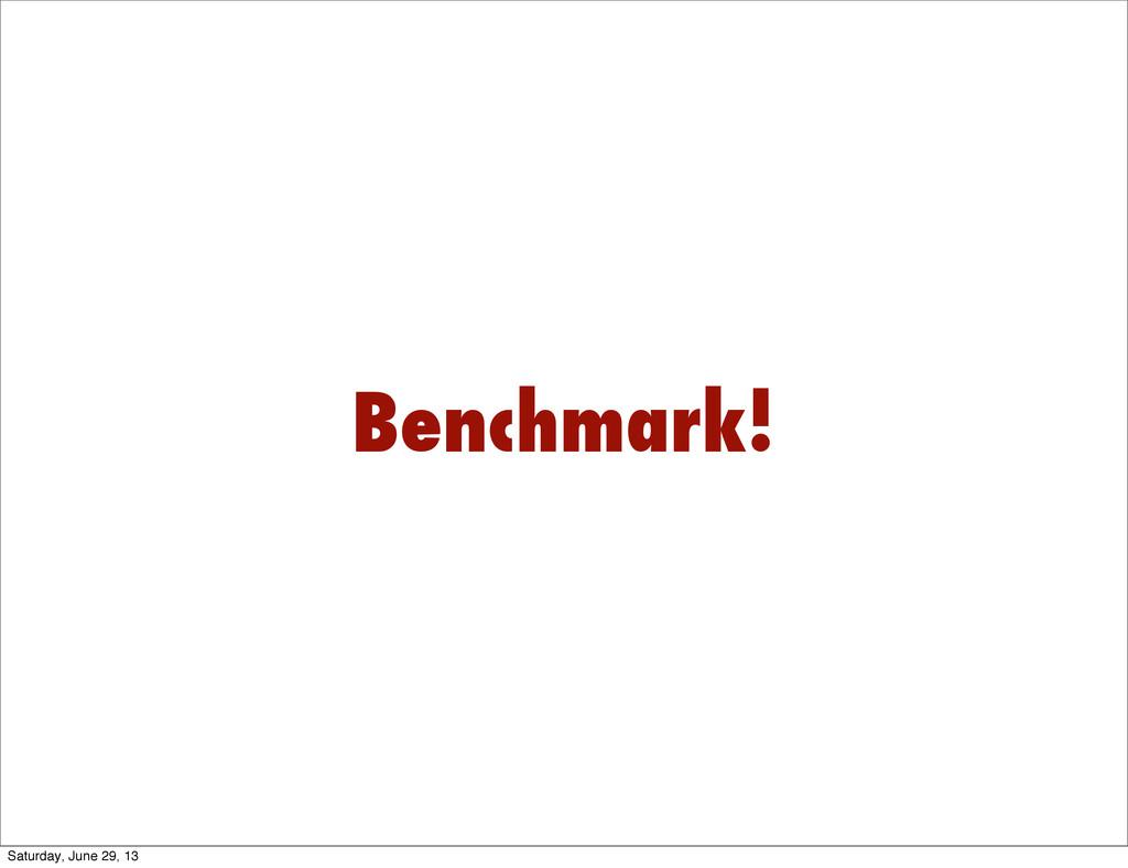 Benchmark! Saturday, June 29, 13