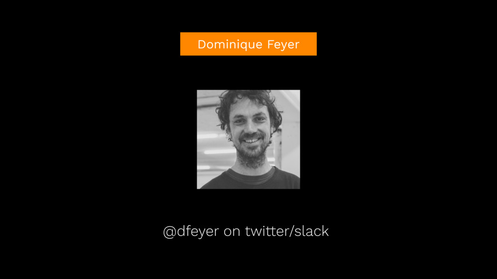 @dfeyer on twitter/slack Dominique Feyer