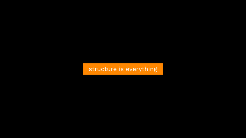 structure is everything