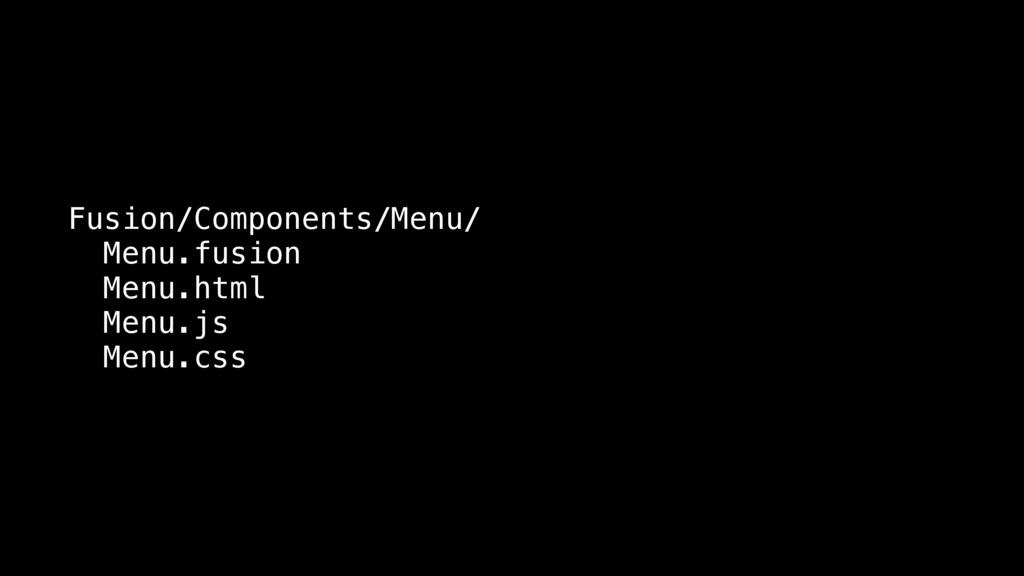 Fusion/Components/Menu/ Menu.fusion Menu.html M...