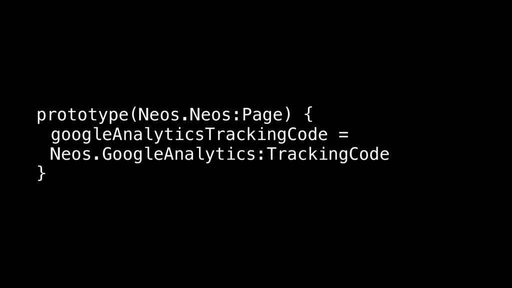 prototype(Neos.Neos:Page) { googleAnalyticsTrac...