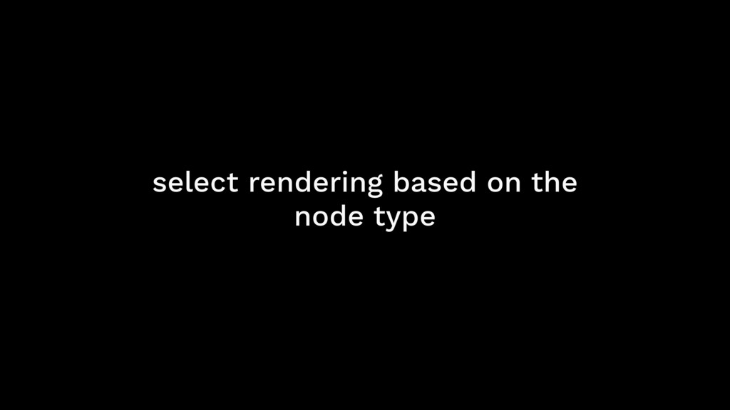 select rendering based on the node type
