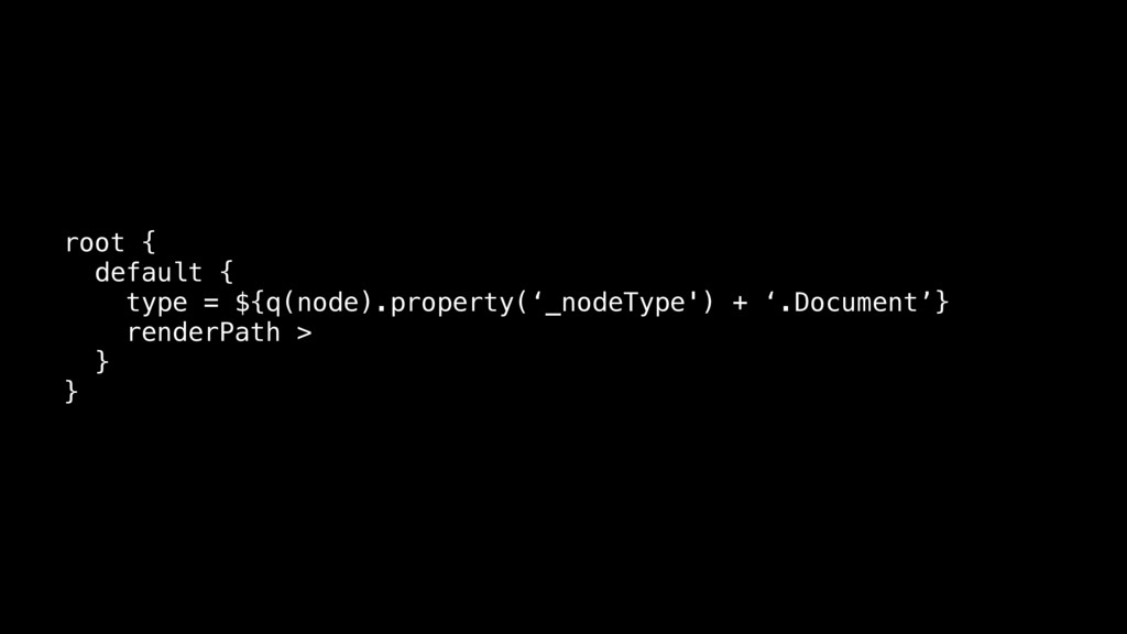 root { default { type = ${q(node).property('_no...