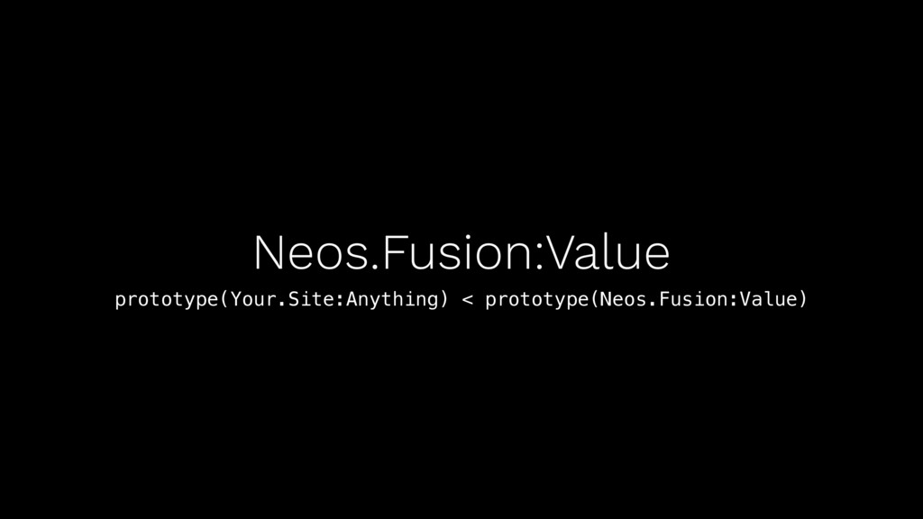 Neos.Fusion:Value prototype(Your.Site:Anything)...
