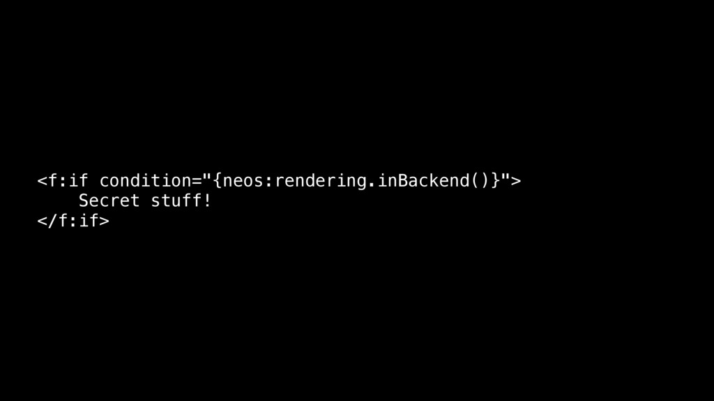 """<f:if condition=""""{neos:rendering.inBackend()}"""">..."""