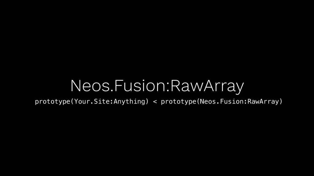Neos.Fusion:RawArray prototype(Your.Site:Anythi...
