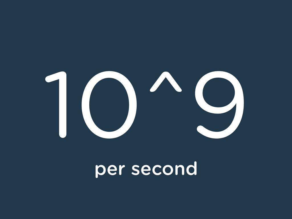 10^9 per second