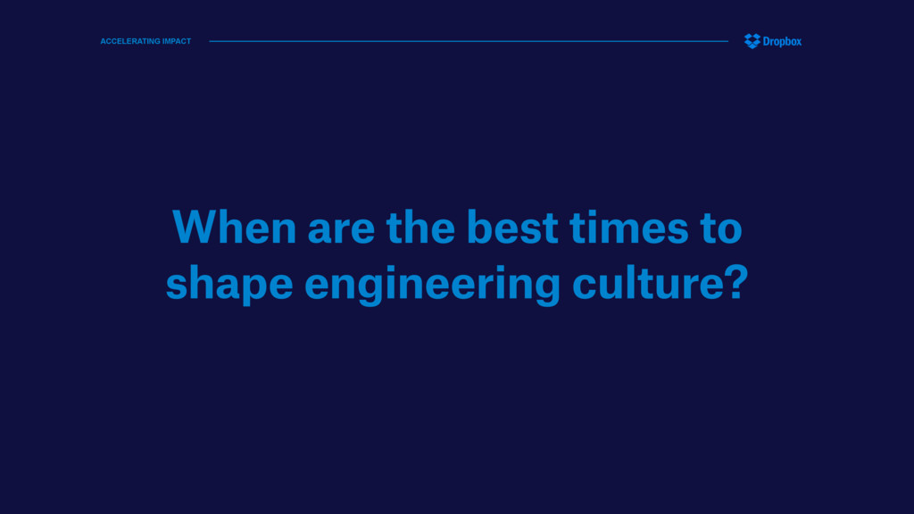 When are the best times to shape engineering cu...