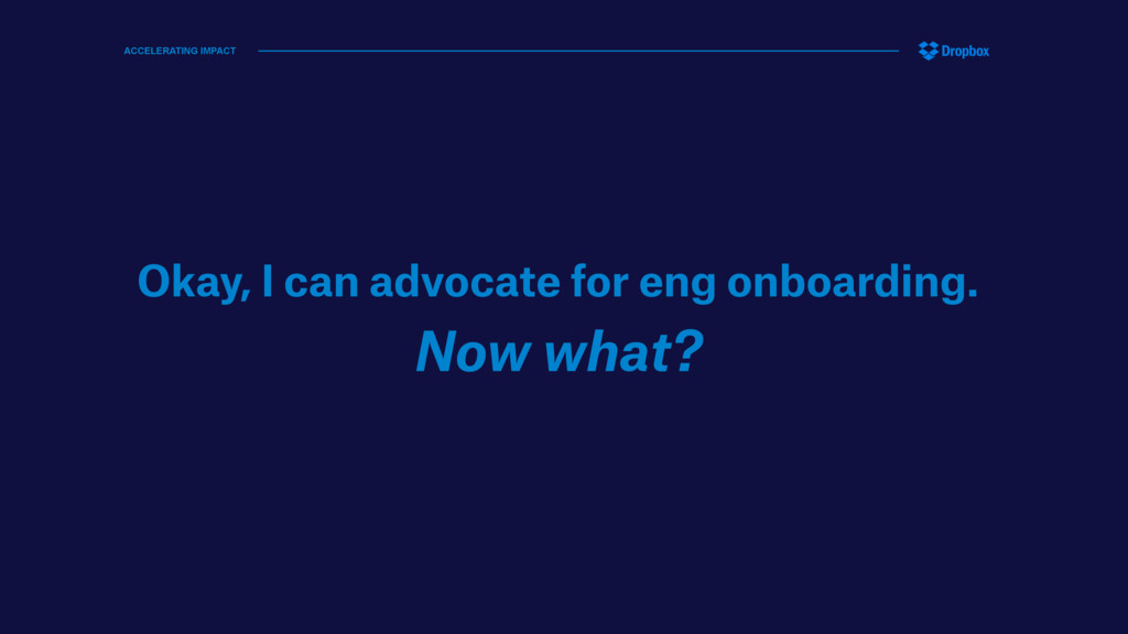Okay, I can advocate for eng onboarding. Now wh...