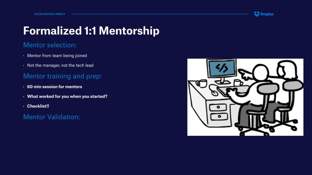 Formalized 1:1 Mentorship Mentor selection: • M...