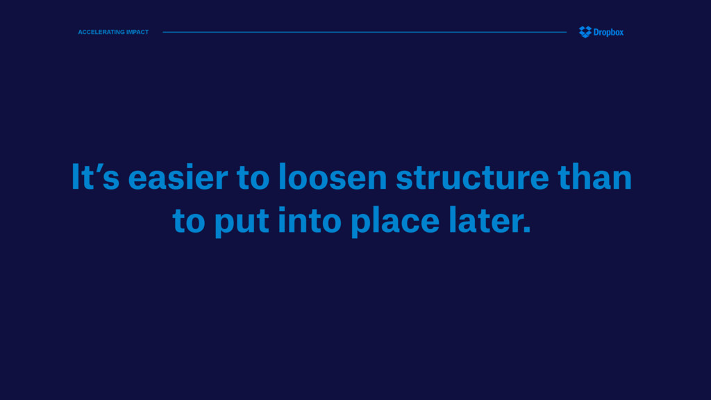 It's easier to loosen structure than to put int...