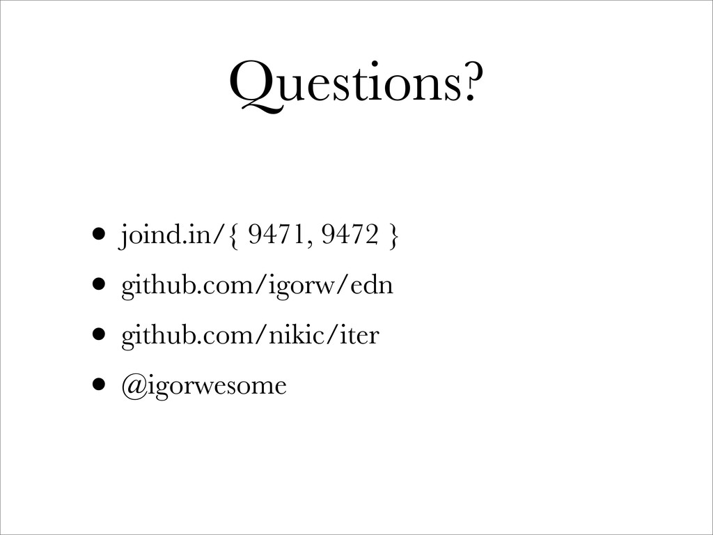 Questions? • joind.in/{ 9471, 9472 } • github.c...