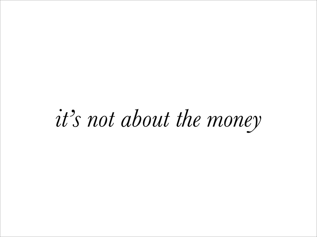 it's not about the money