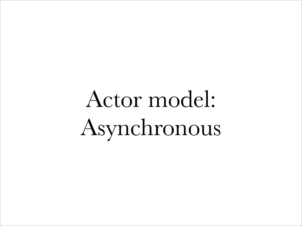 Actor model: Asynchronous