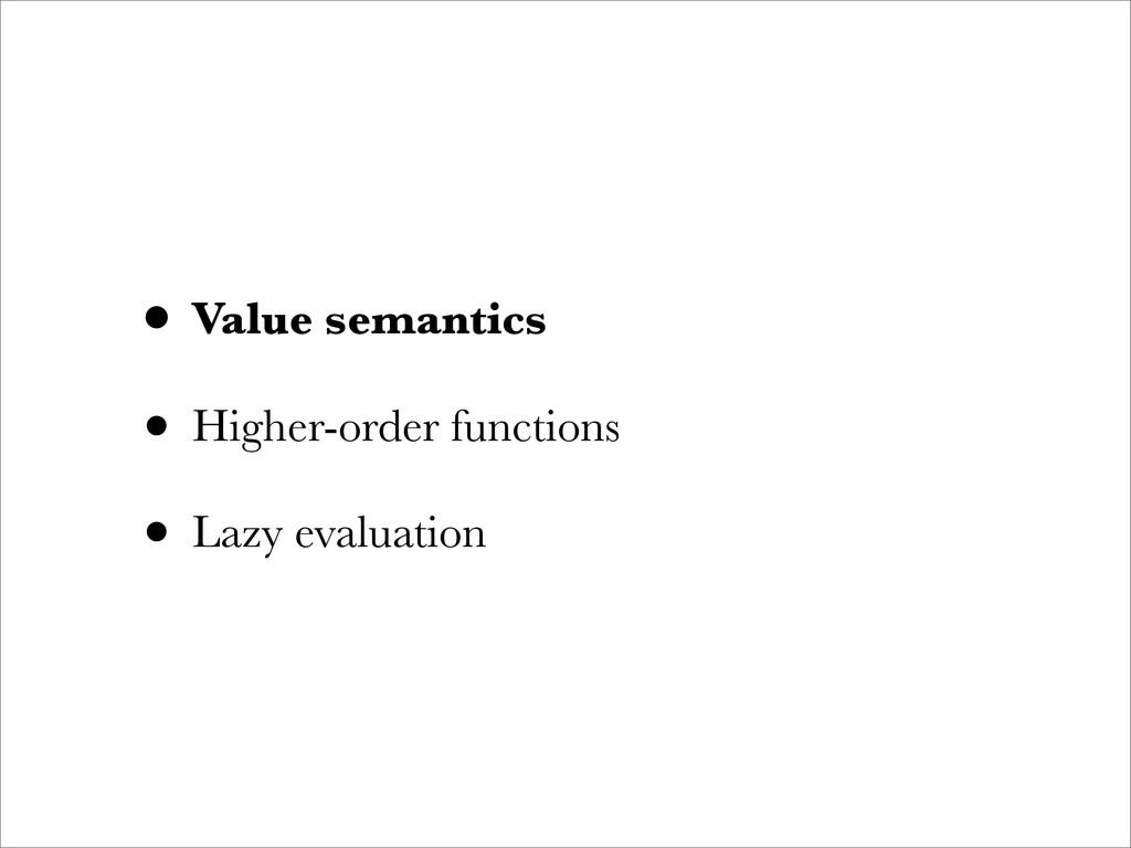 • Value semantics • Higher-order functions • La...