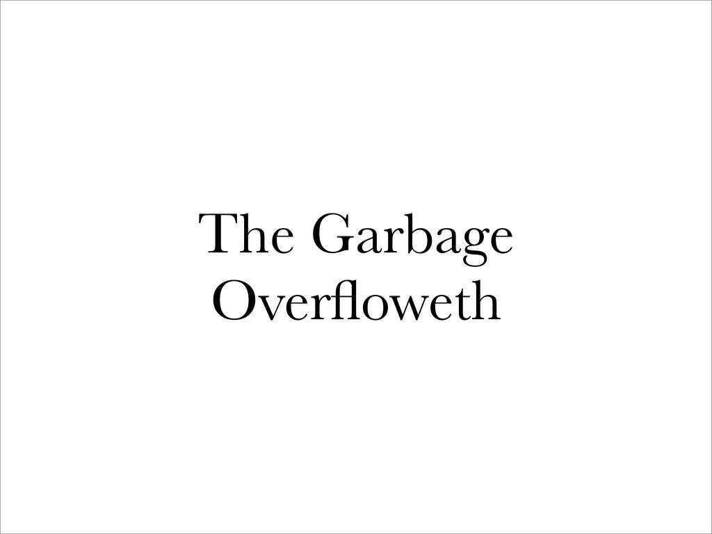 The Garbage Overfloweth