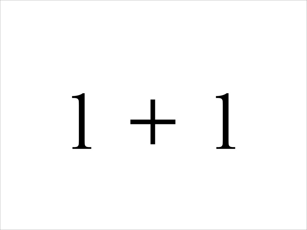 1 + 1
