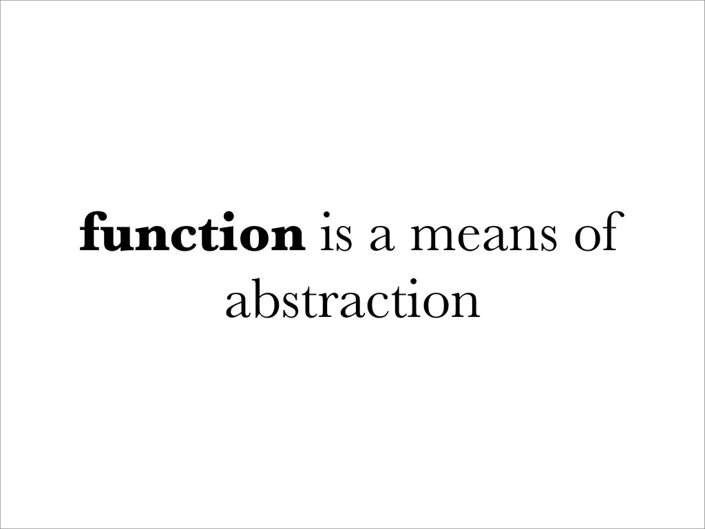 function is a means of abstraction