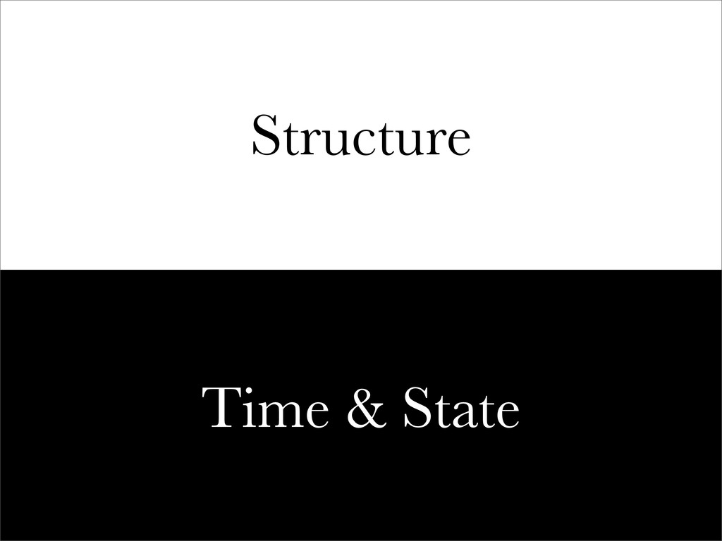 Structure Time & State