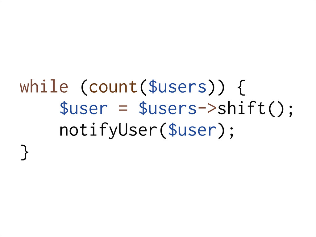 while (count($users)) { $user = $users->shift()...
