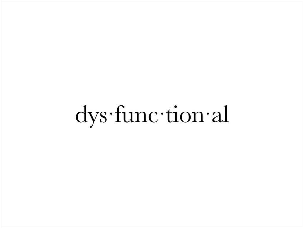 dys·func·tion·al