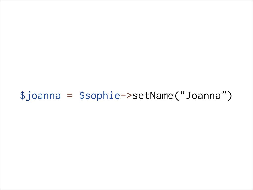 "$joanna = $sophie->setName(""Joanna"")"