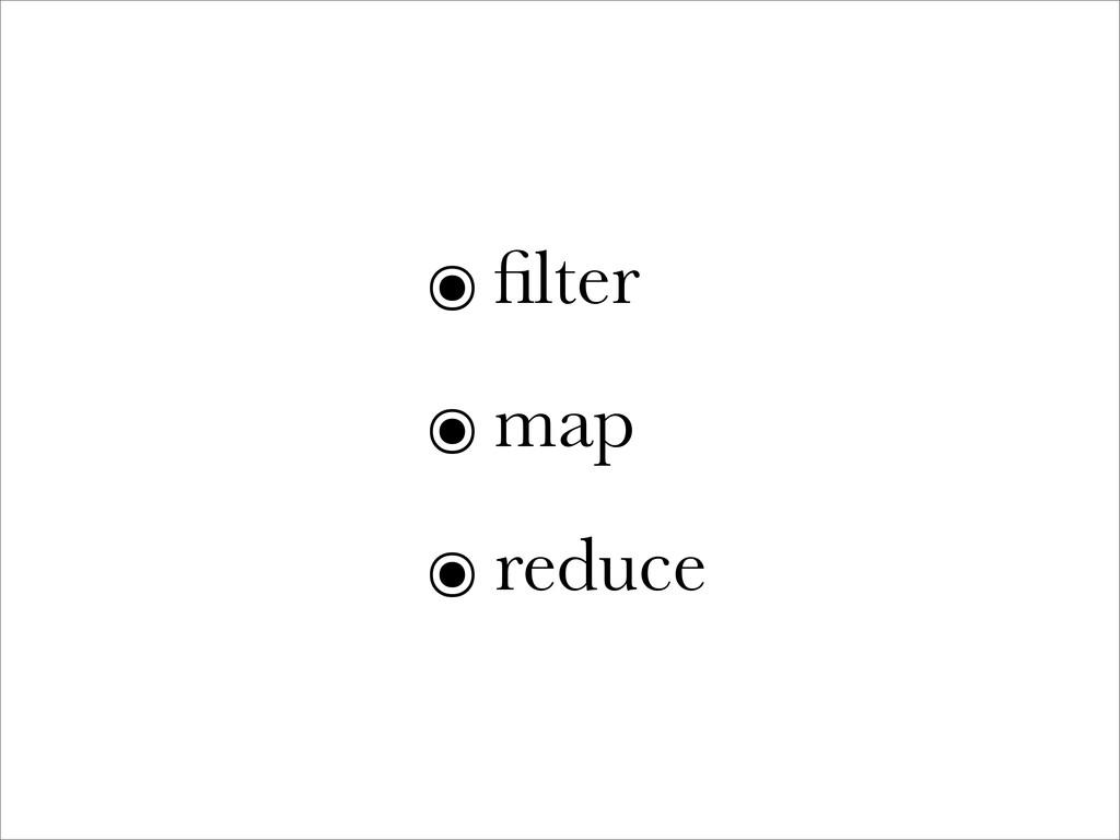 ๏ filter ๏ map ๏ reduce