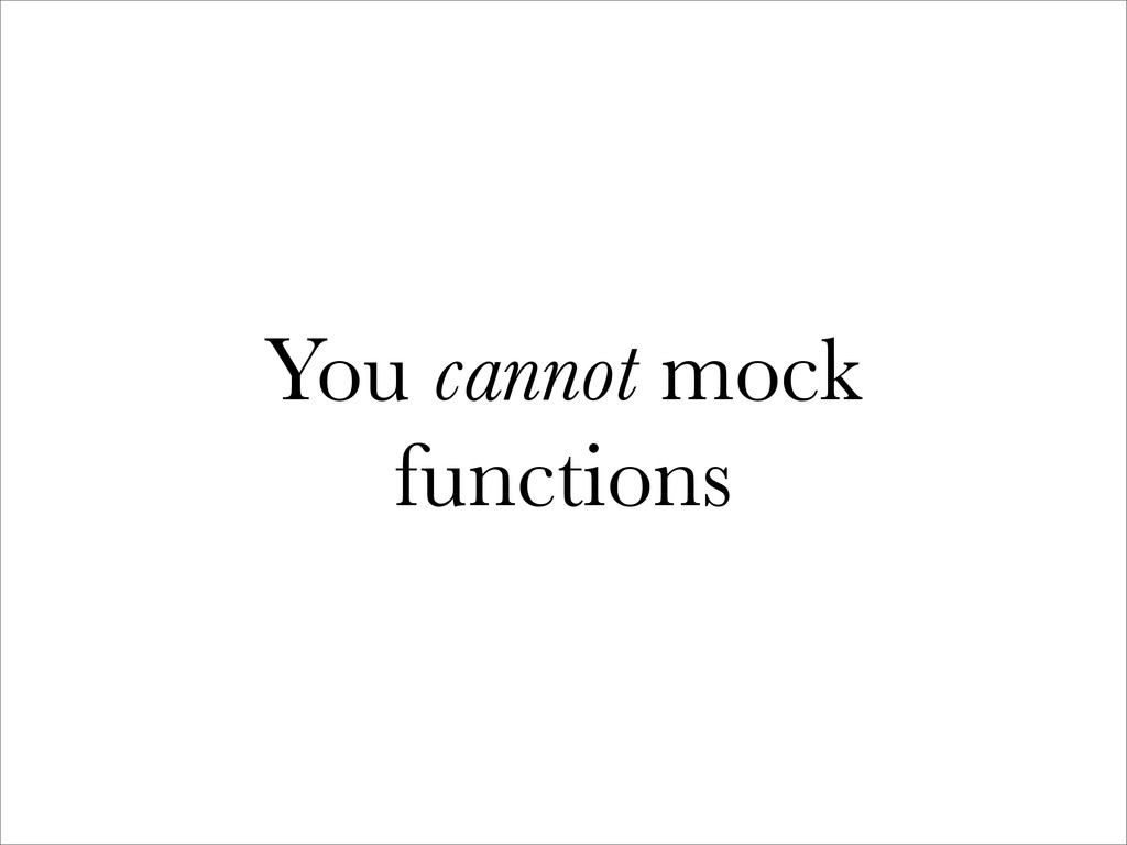 You cannot mock functions