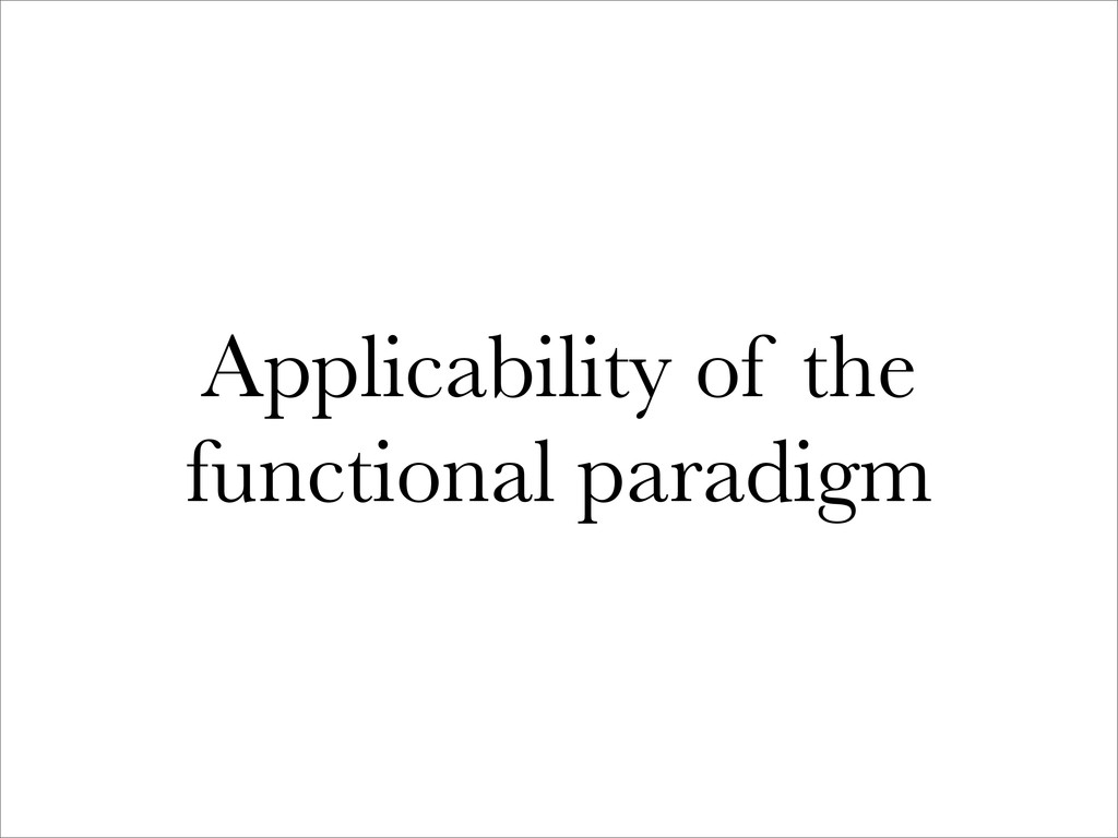 Applicability of the functional paradigm